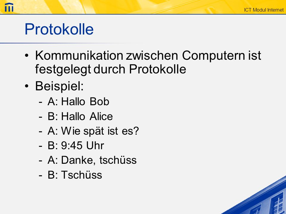 Protokolle Kommunikation zwischen Computern ist festgelegt durch Protokolle. Beispiel: A: Hallo Bob.