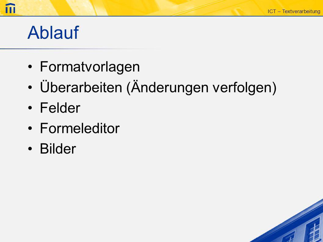 Ablauf Formatvorlagen Überarbeiten (Änderungen verfolgen) Felder