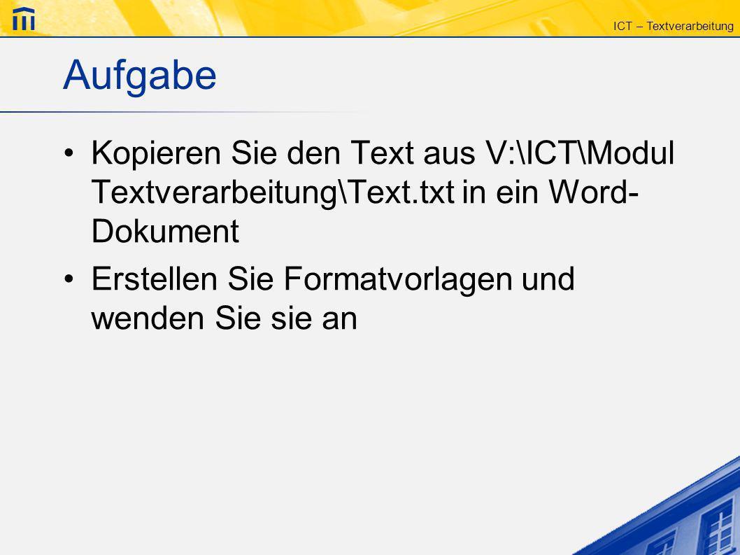 Aufgabe Kopieren Sie den Text aus V:\ICT\Modul Textverarbeitung\Text.txt in ein Word-Dokument.