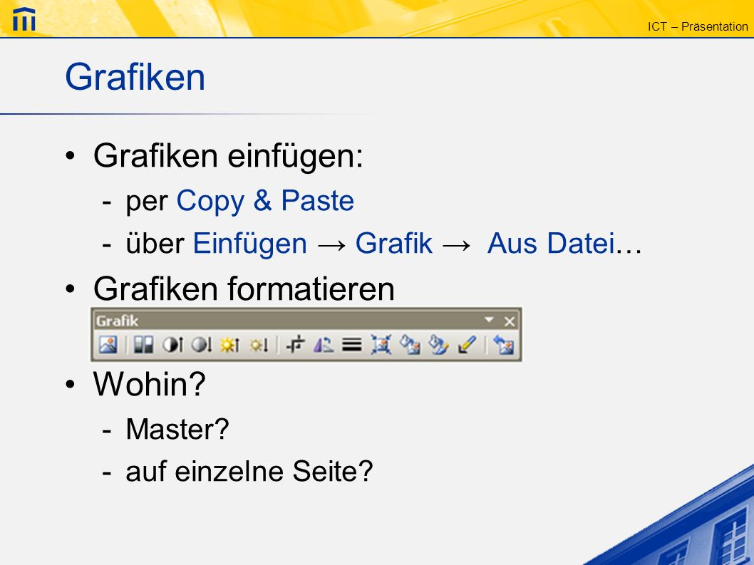 Grafiken Grafiken einfügen: Grafiken formatieren Wohin