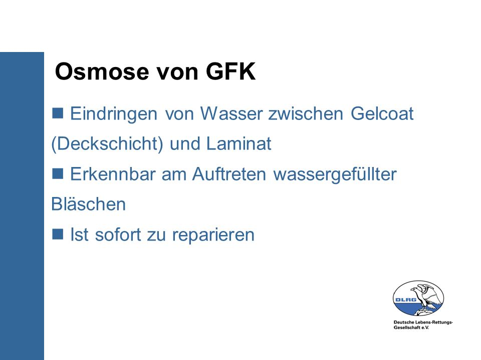 Osmose von GFK Eindringen von Wasser zwischen Gelcoat (Deckschicht) und Laminat. Erkennbar am Auftreten wassergefüllter Bläschen.