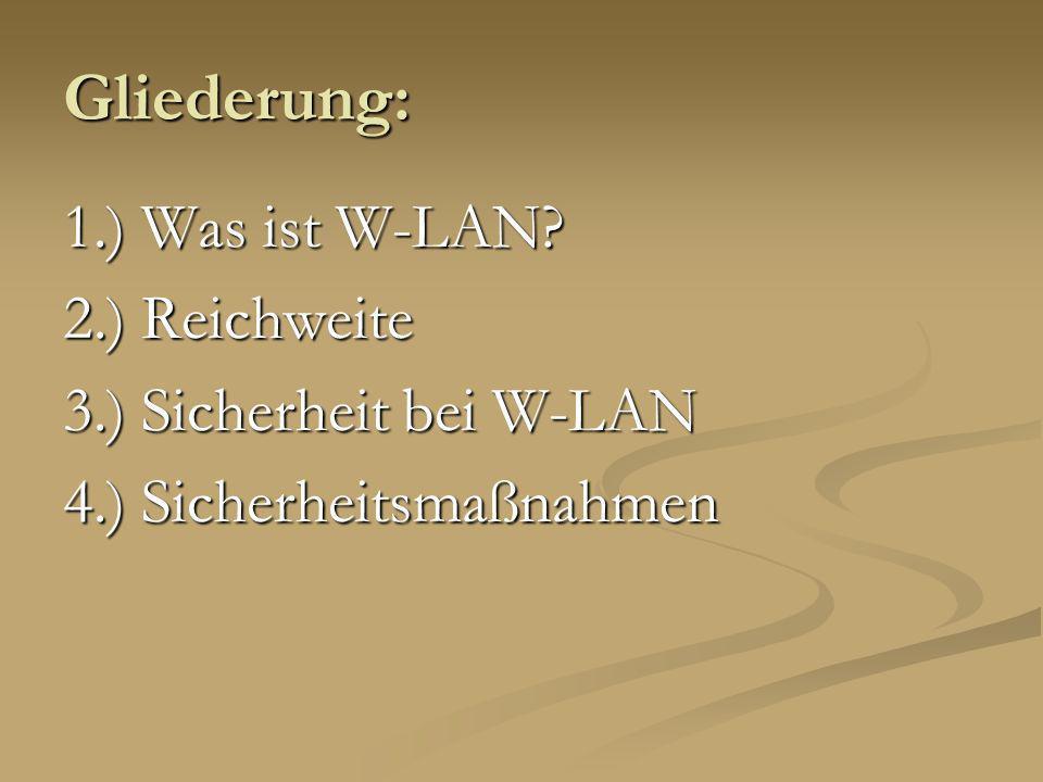 Gliederung: 1.) Was ist W-LAN 2.) Reichweite 3.) Sicherheit bei W-LAN