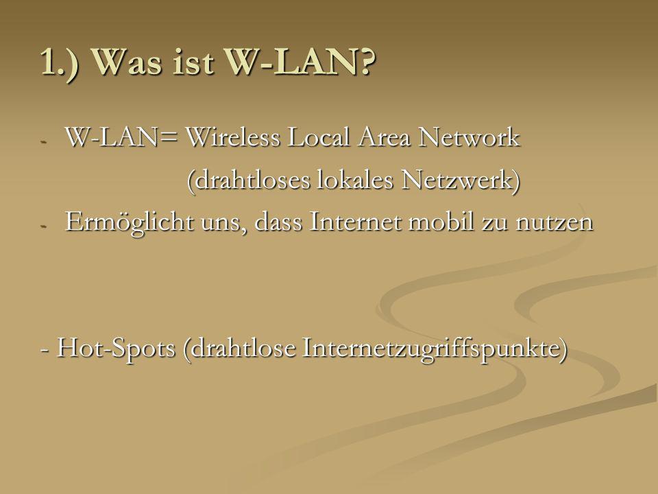 1.) Was ist W-LAN W-LAN= Wireless Local Area Network