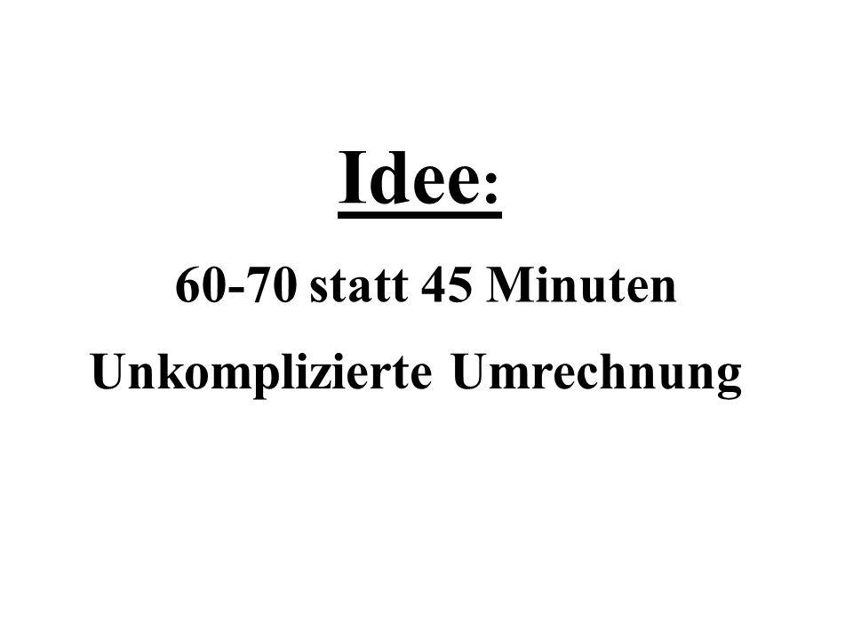 Idee: 60-70 statt 45 Minuten Unkomplizierte Umrechnung