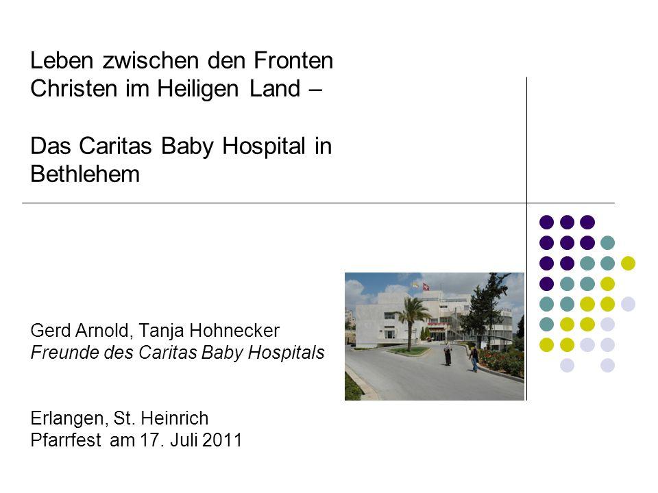 Leben zwischen den Fronten Christen im Heiligen Land – Das Caritas Baby Hospital in Bethlehem Gerd Arnold, Tanja Hohnecker Freunde des Caritas Baby Hospitals Erlangen, St.