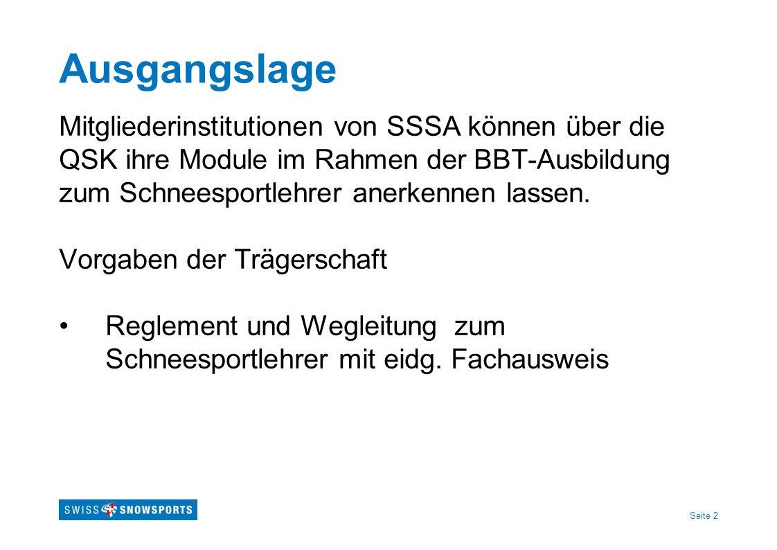 Ausgangslage Mitgliederinstitutionen von SSSA können über die QSK ihre Module im Rahmen der BBT-Ausbildung zum Schneesportlehrer anerkennen lassen.