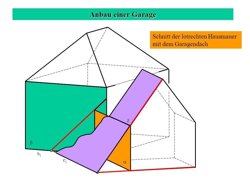 Anbau einer Garage Schnitt der lotrechten Hausmauer mit dem Garagendach c b c 1 b 1 a