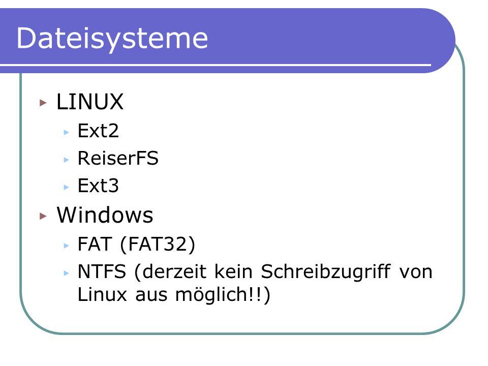 Dateisysteme LINUX Windows Ext2 ReiserFS Ext3 FAT (FAT32)