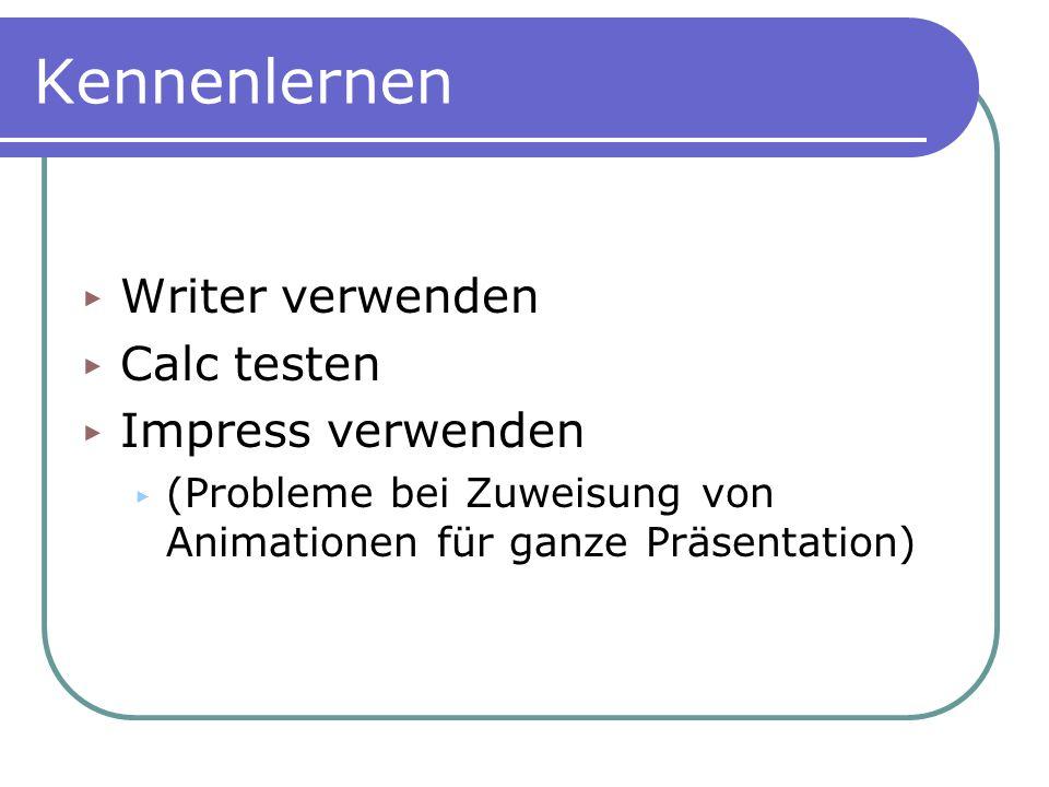 Kennenlernen Writer verwenden Calc testen Impress verwenden