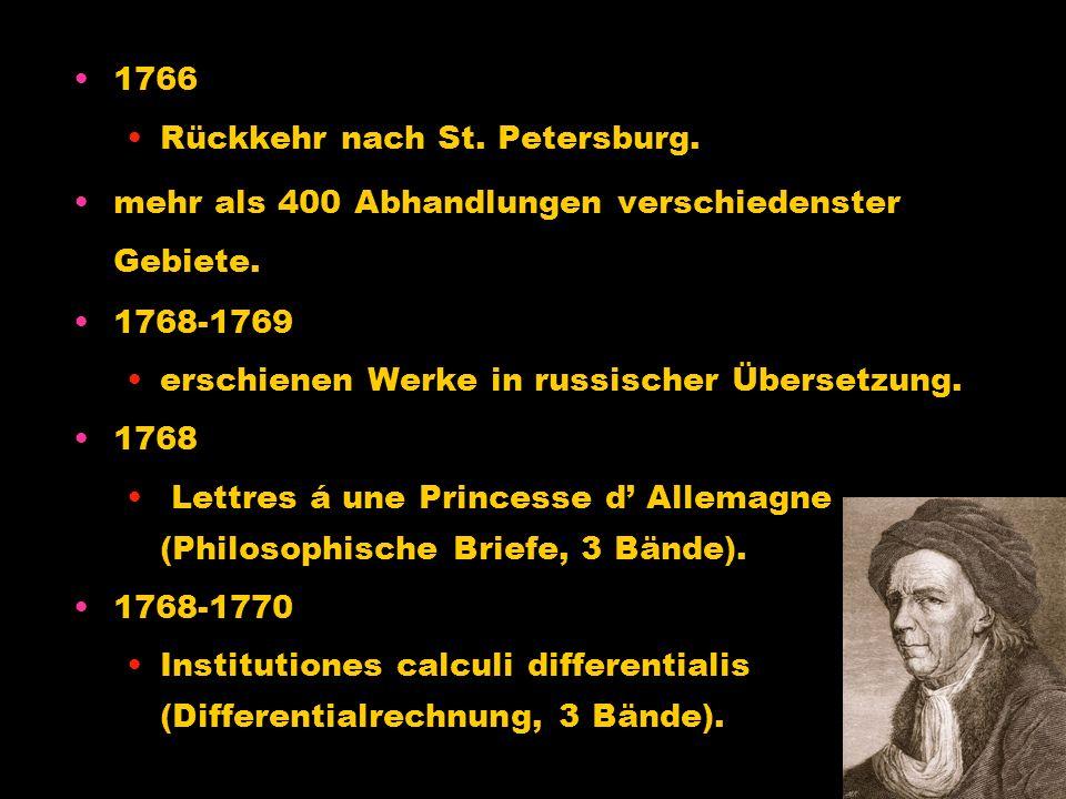 1766 Rückkehr nach St. Petersburg. mehr als 400 Abhandlungen verschiedenster Gebiete. 1768-1769. erschienen Werke in russischer Übersetzung.