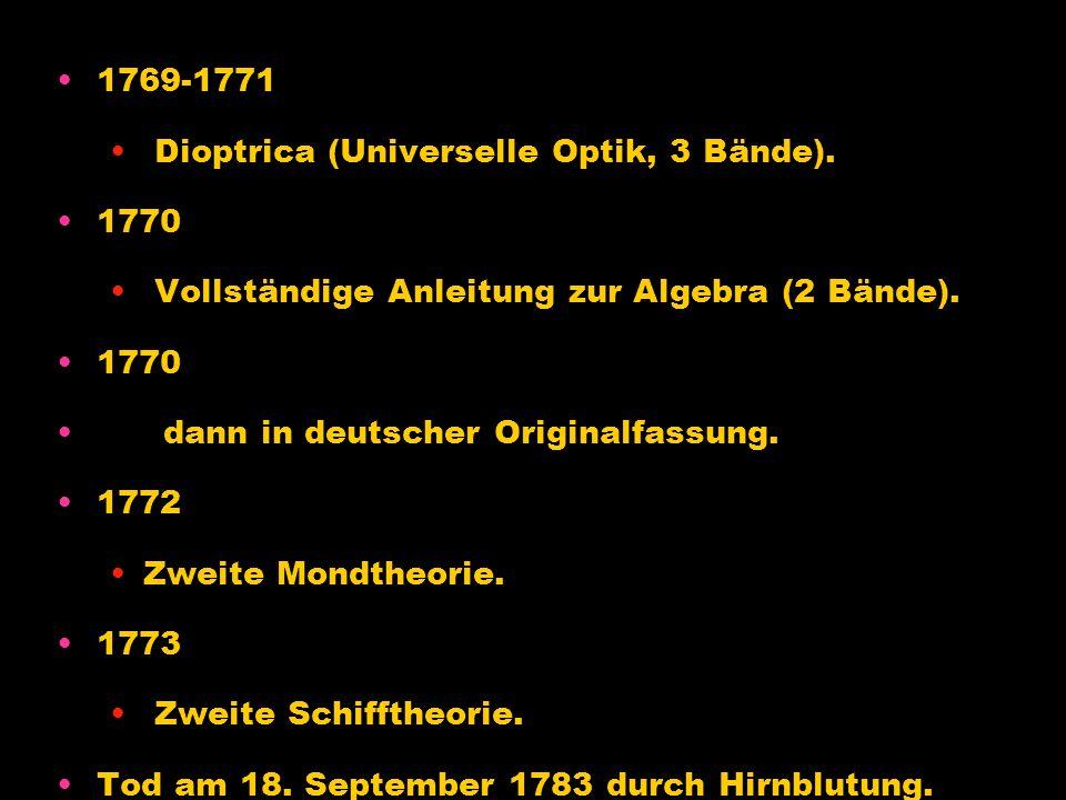 1769-1771 Dioptrica (Universelle Optik, 3 Bände). 1770. Vollständige Anleitung zur Algebra (2 Bände).