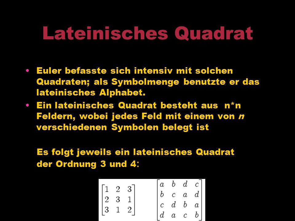 Lateinisches Quadrat Euler befasste sich intensiv mit solchen Quadraten; als Symbolmenge benutzte er das lateinisches Alphabet.