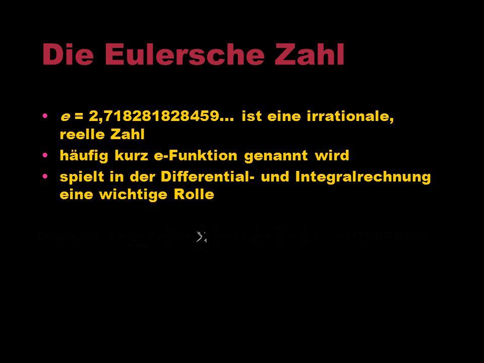 Die Eulersche Zahl e = 2,718281828459... ist eine irrationale, reelle Zahl. häufig kurz e-Funktion genannt wird.