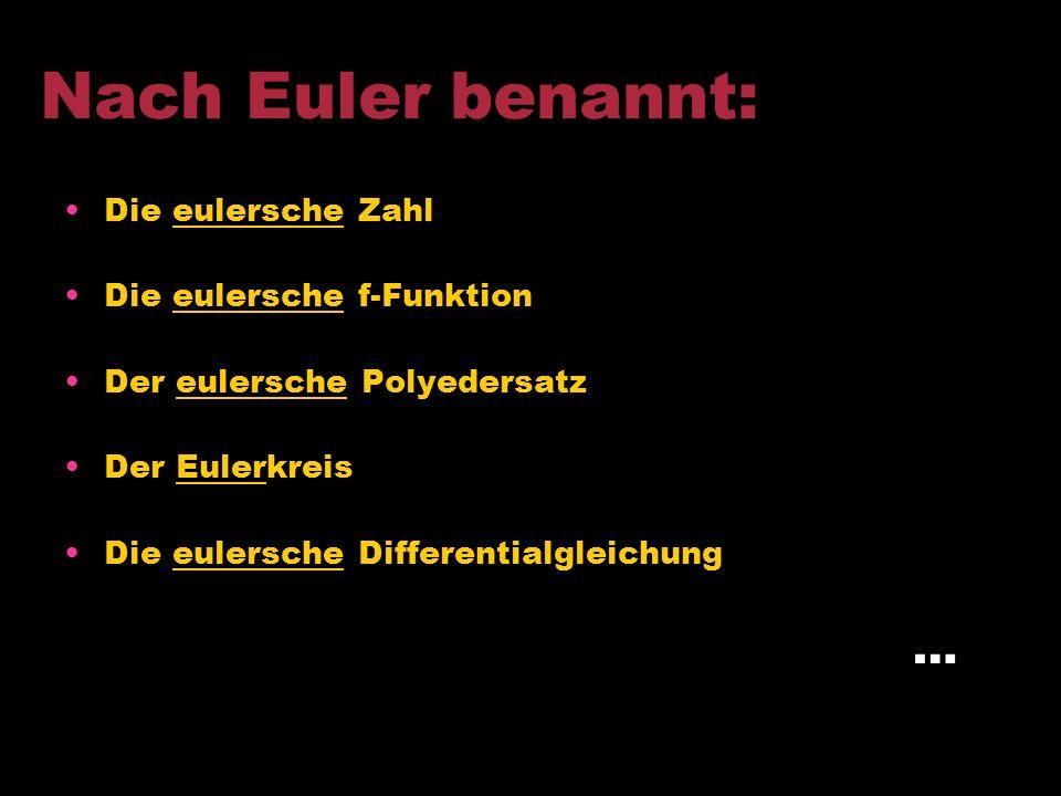 Nach Euler benannt: … Die eulersche Zahl Die eulersche f-Funktion