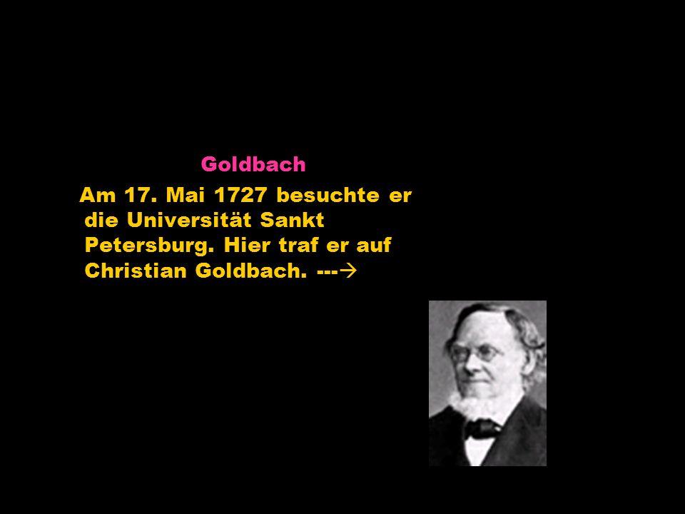 Goldbach Am 17. Mai 1727 besuchte er die Universität Sankt Petersburg.