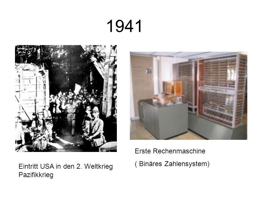1941 Erste Rechenmaschine ( Binäres Zahlensystem)