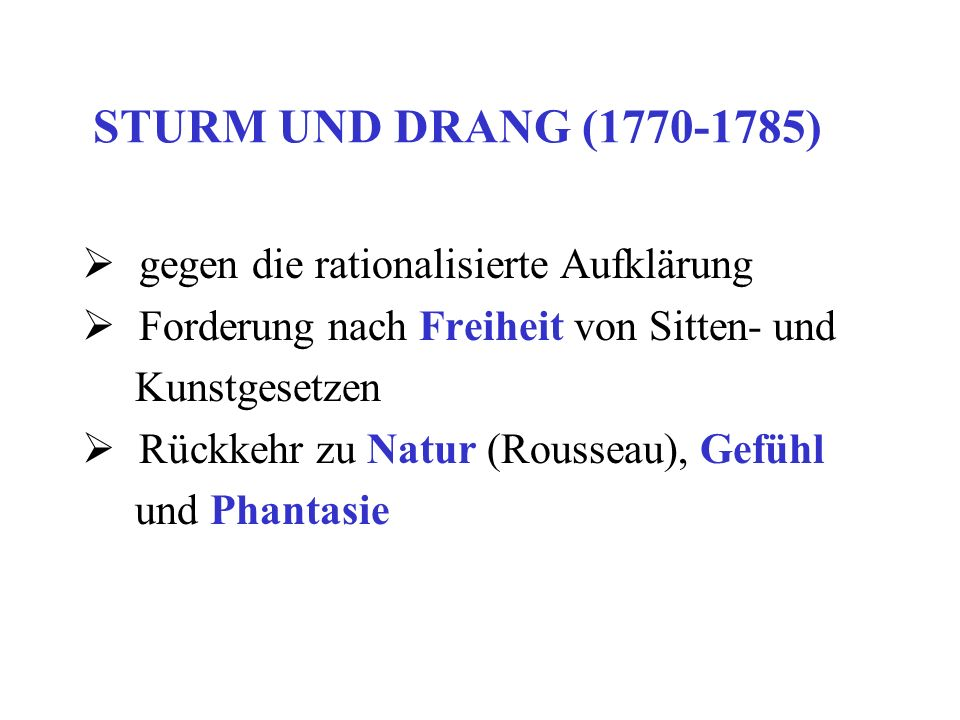 STURM UND DRANG (1770-1785) gegen die rationalisierte Aufklärung