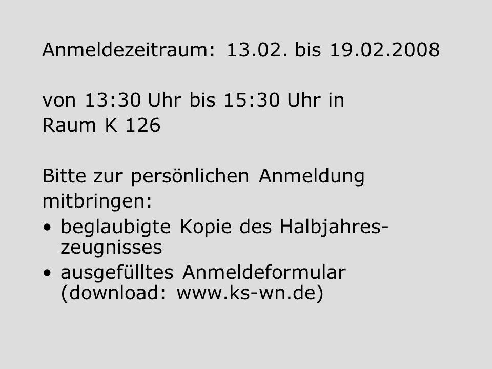 Anmeldezeitraum: 13.02. bis 19.02.2008 von 13:30 Uhr bis 15:30 Uhr in. Raum K 126. Bitte zur persönlichen Anmeldung.