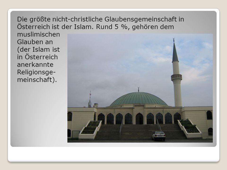 Die größte nicht-christliche Glaubensgemeinschaft in Österreich ist der Islam.
