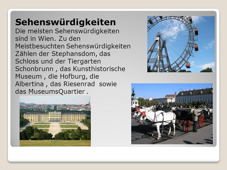 Sehenswürdigkeiten Die meisten Sehenswürdigkeiten sind in Wien. Zu den