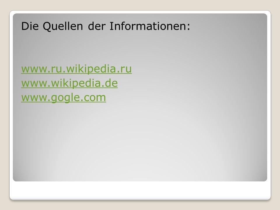 Die Quellen der Informationen: www. ru. wikipedia. ru www. wikipedia