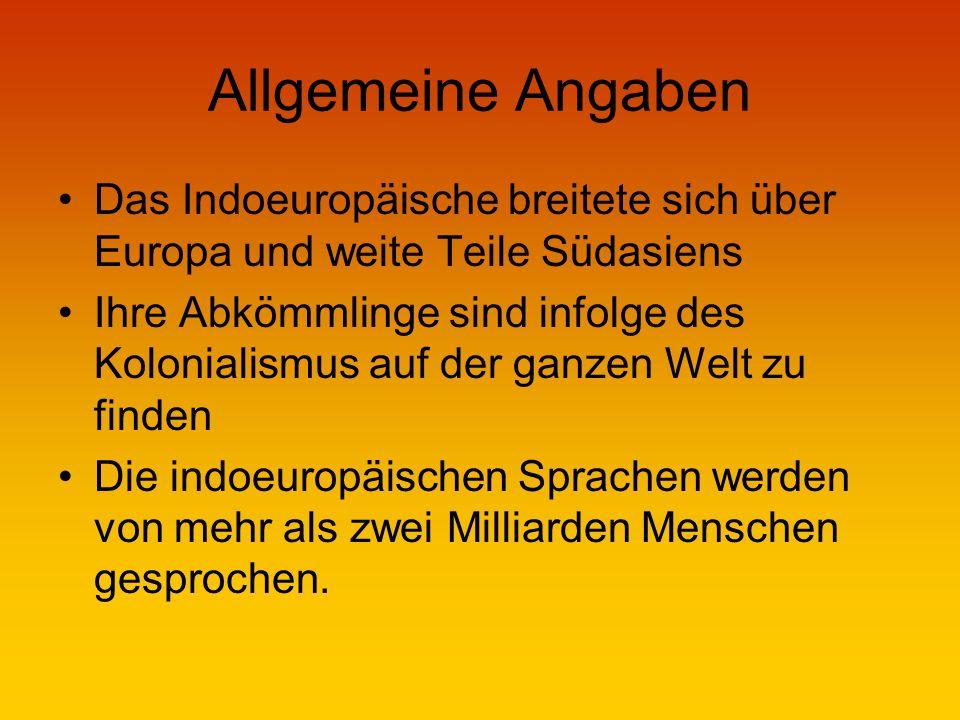 Allgemeine Angaben Das Indoeuropäische breitete sich über Europa und weite Teile Südasiens.
