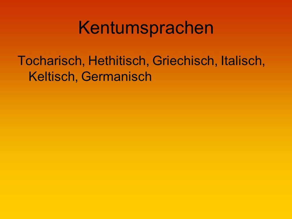Kentumsprachen Tocharisch, Hethitisch, Griechisch, Italisch, Keltisch, Germanisch