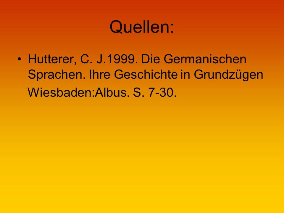 Quellen: Hutterer, C. J.1999. Die Germanischen Sprachen.