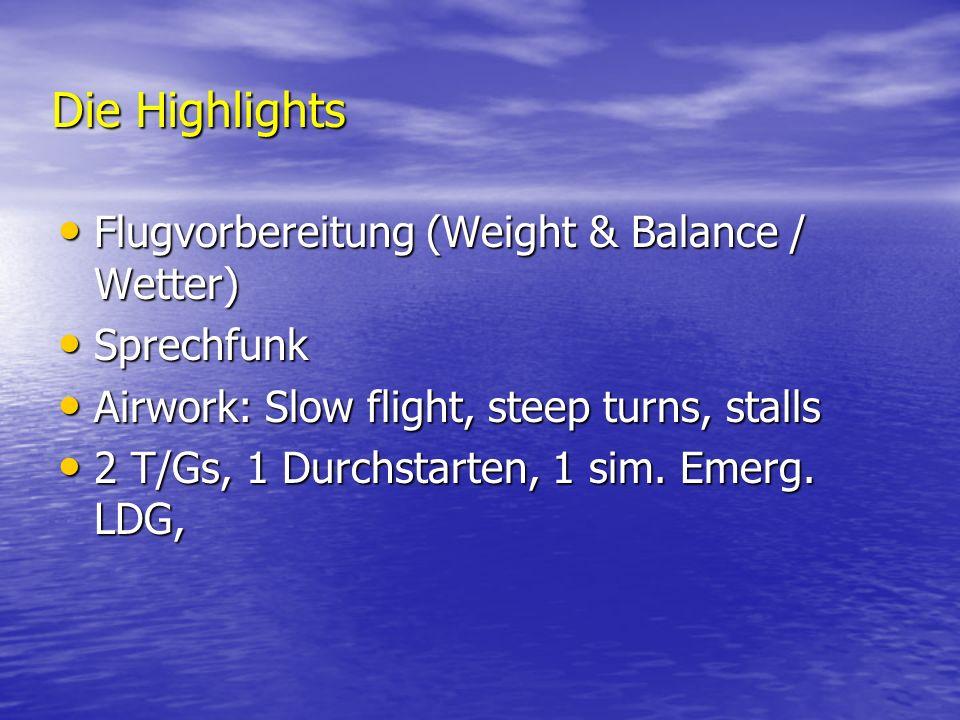 Die Highlights Flugvorbereitung (Weight & Balance / Wetter) Sprechfunk