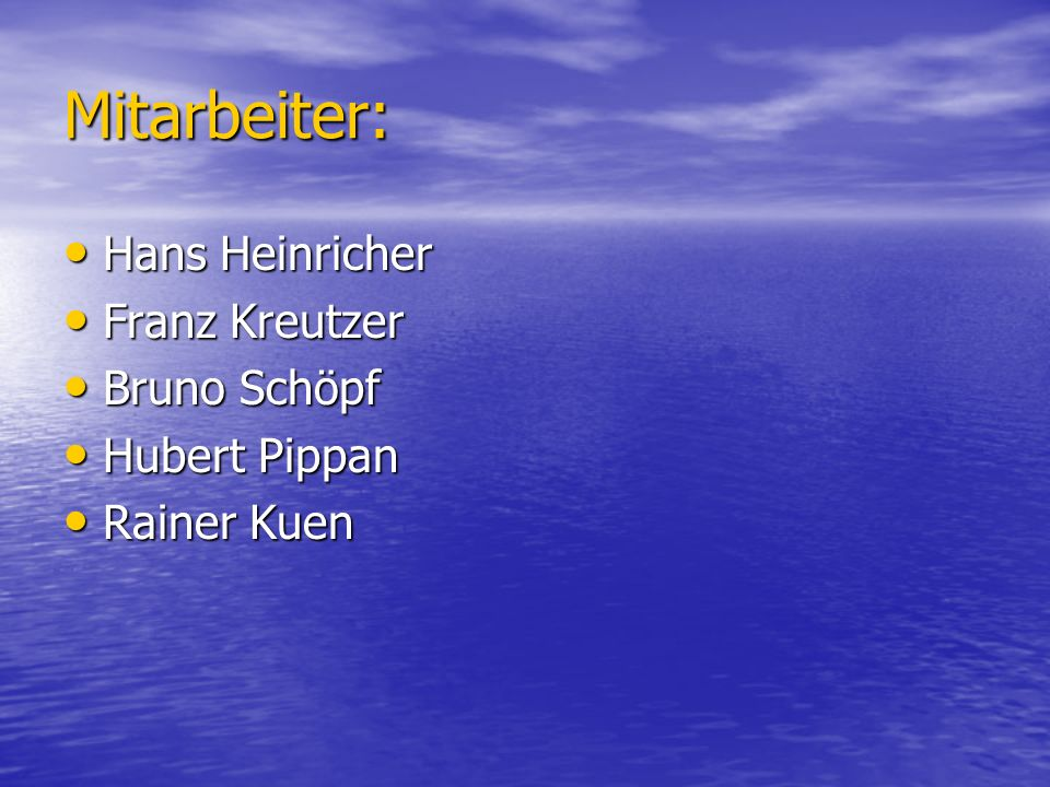 Mitarbeiter: Hans Heinricher Franz Kreutzer Bruno Schöpf Hubert Pippan