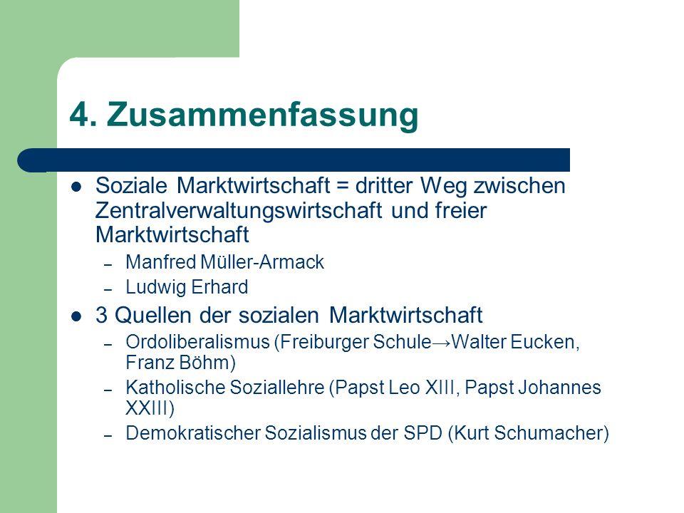 4. Zusammenfassung Soziale Marktwirtschaft = dritter Weg zwischen Zentralverwaltungswirtschaft und freier Marktwirtschaft.