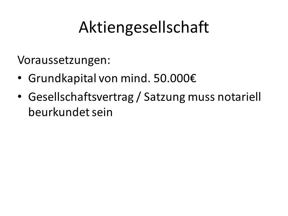 Aktiengesellschaft Voraussetzungen: Grundkapital von mind. 50.000€
