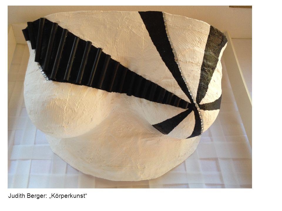 """Judith Berger: """"Körperkunst"""