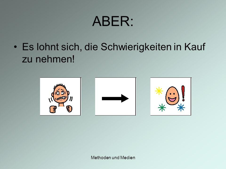 ABER: Es lohnt sich, die Schwierigkeiten in Kauf zu nehmen!