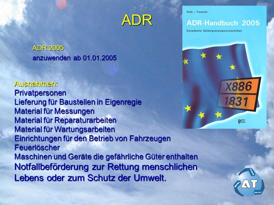 ADR ADR 2005. anzuwenden ab 01.01.2005. Ausnahmen: Privatpersonen. Lieferung für Baustellen in Eigenregie.