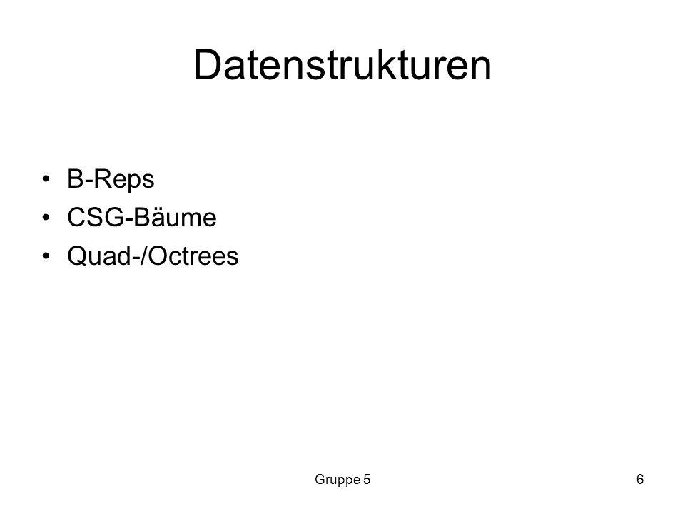 Datenstrukturen B-Reps CSG-Bäume Quad-/Octrees Gruppe 5
