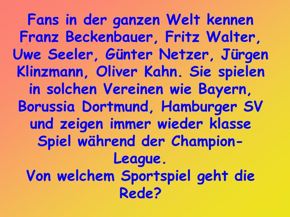 Fans in der ganzen Welt kennen Franz Beckenbauer, Fritz Walter, Uwe Seeler, Günter Netzer, Jürgen Klinzmann, Oliver Kahn.