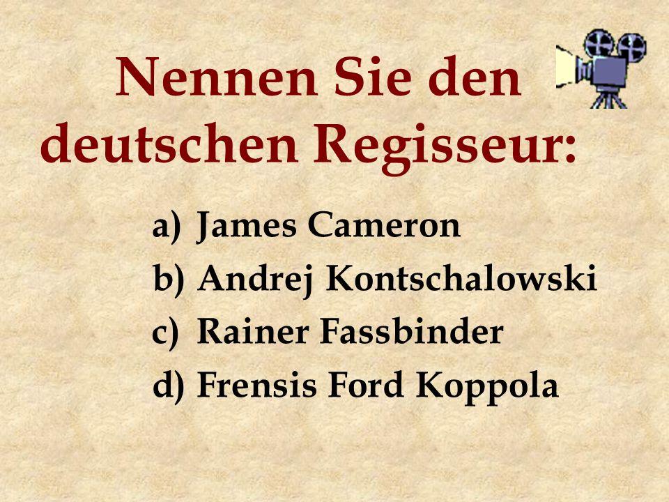 Nennen Sie den deutschen Regisseur: