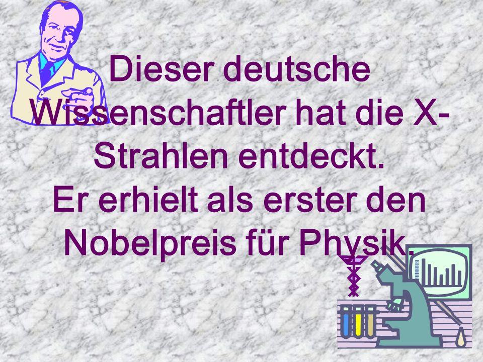 Dieser deutsche Wissenschaftler hat die X- Strahlen entdeckt