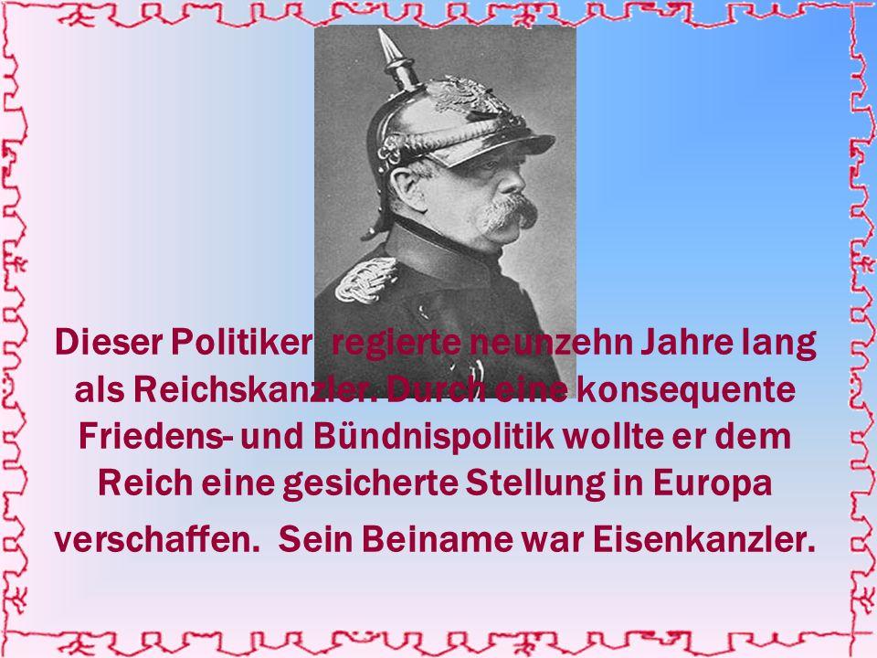 Dieser Politiker regierte neunzehn Jahre lang als Reichskanzler