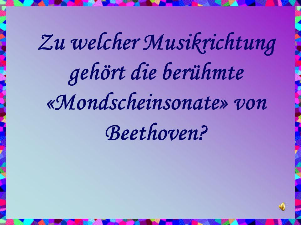 Zu welcher Musikrichtung gehört die berühmte «Mondscheinsonate» von Beethoven