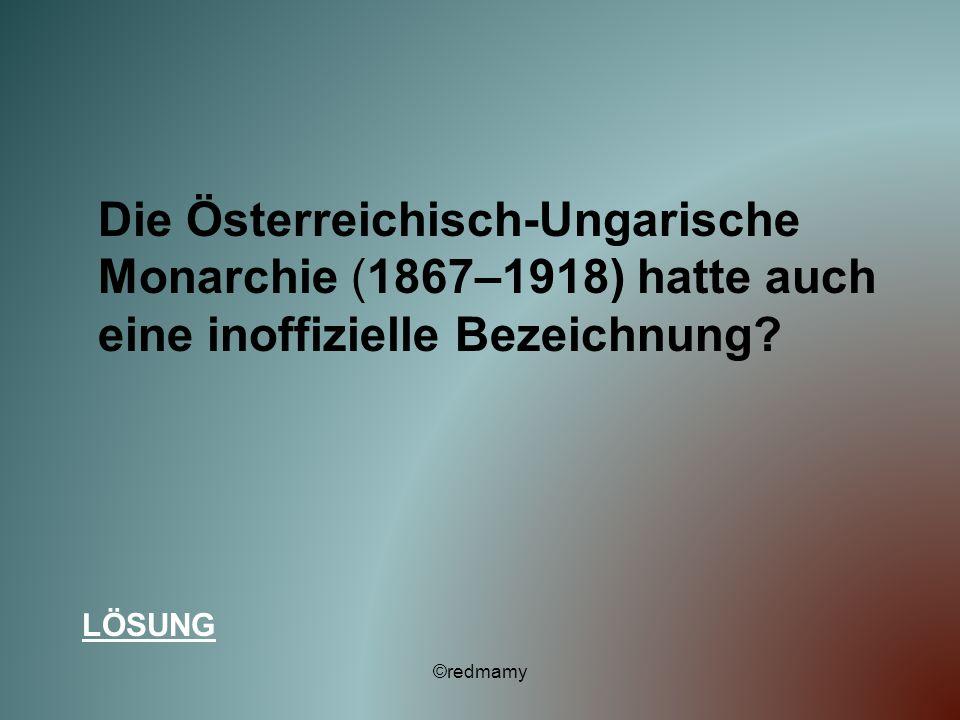 Die Österreichisch-Ungarische Monarchie (1867–1918) hatte auch