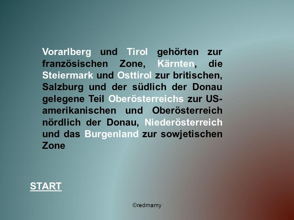 Vorarlberg und Tirol gehörten zur französischen Zone, Kärnten, die Steiermark und Osttirol zur britischen, Salzburg und der südlich der Donau gelegene Teil Oberösterreichs zur US-amerikanischen und Oberösterreich nördlich der Donau, Niederösterreich und das Burgenland zur sowjetischen Zone