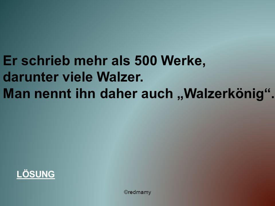 Er schrieb mehr als 500 Werke, darunter viele Walzer.
