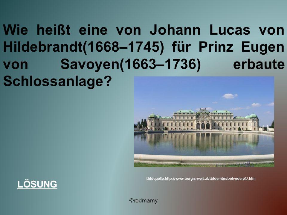 Wie heißt eine von Johann Lucas von Hildebrandt(1668–1745) für Prinz Eugen von Savoyen(1663–1736) erbaute Schlossanlage