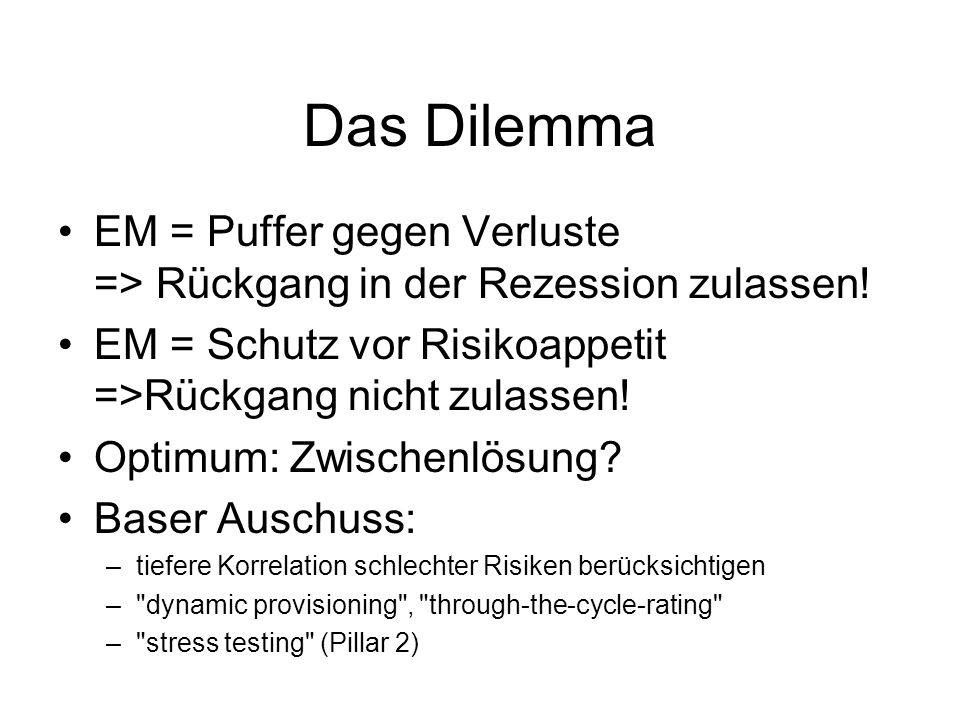 Das Dilemma EM = Puffer gegen Verluste => Rückgang in der Rezession zulassen! EM = Schutz vor Risikoappetit =>Rückgang nicht zulassen!