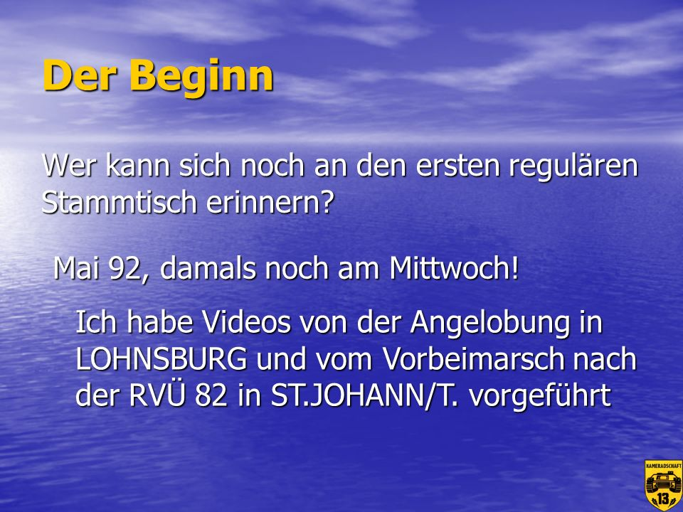 Der Beginn Wer kann sich noch an den ersten regulären Stammtisch erinnern Mai 92, damals noch am Mittwoch!