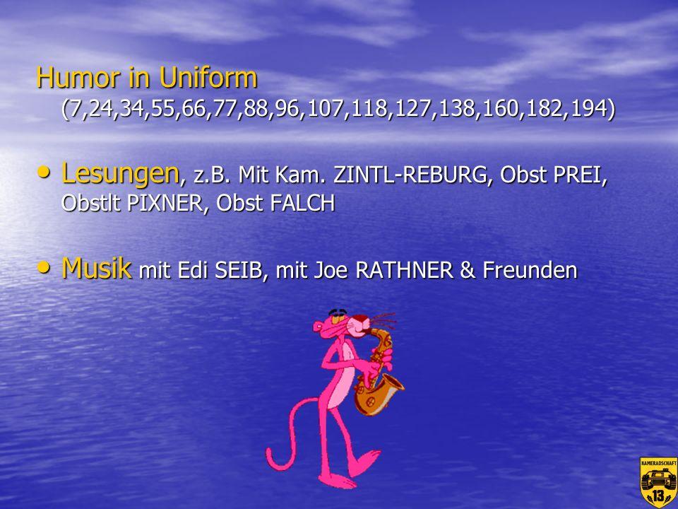 Humor in Uniform (7,24,34,55,66,77,88,96,107,118,127,138,160,182,194) Lesungen, z.B. Mit Kam. ZINTL-REBURG, Obst PREI, Obstlt PIXNER, Obst FALCH.