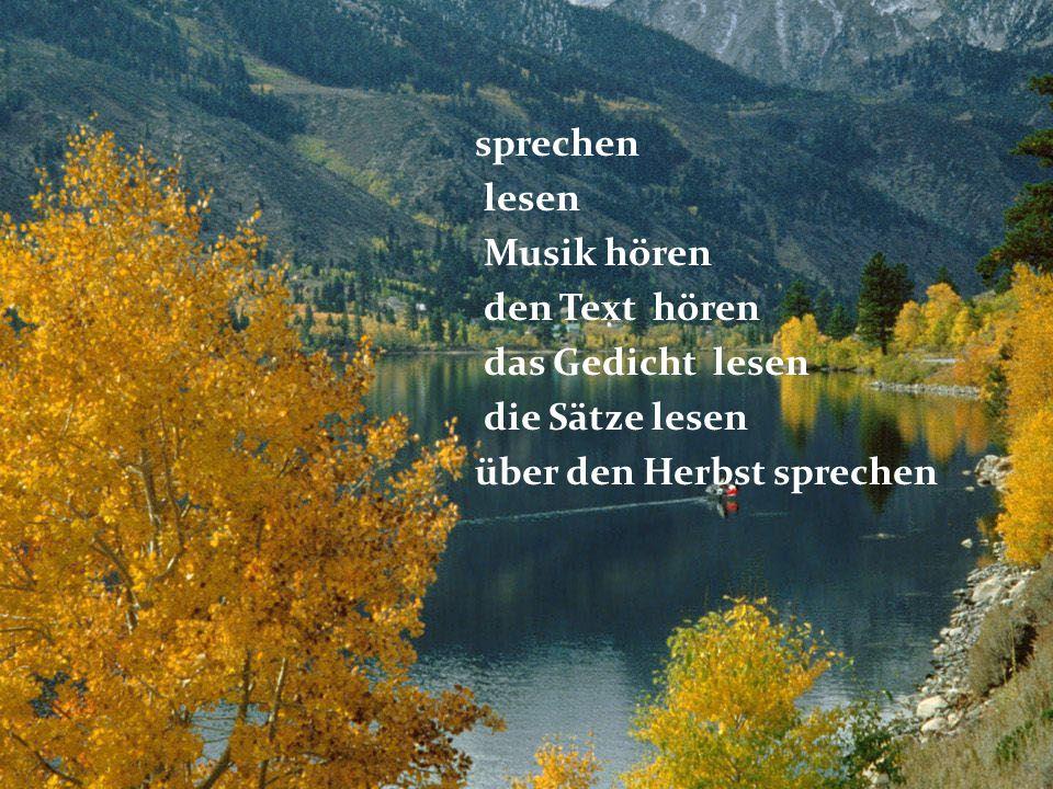 sprechen lesen. Musik hören. den Text hören. das Gedicht lesen.