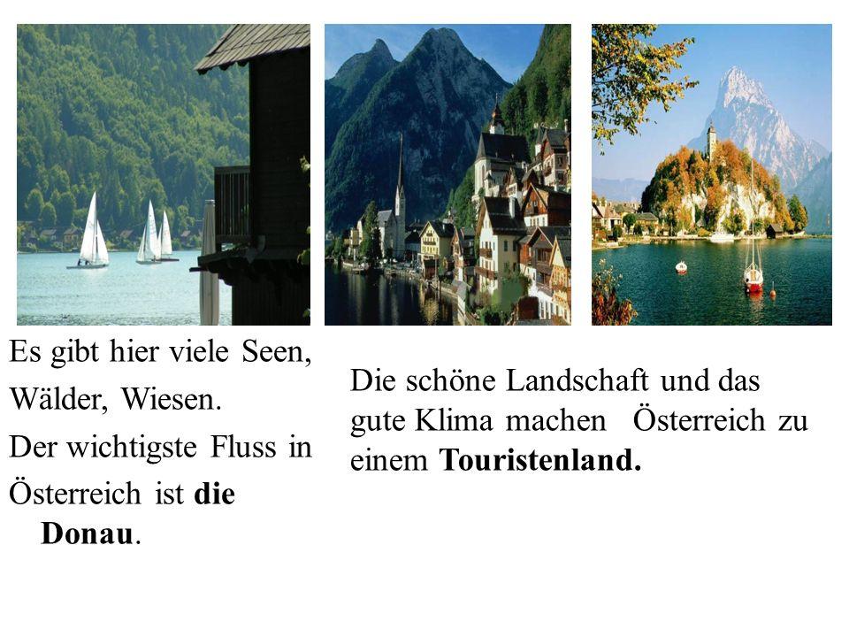 Es gibt hier viele Seen, Wälder, Wiesen. Der wichtigste Fluss in. Österreich ist die Donau.